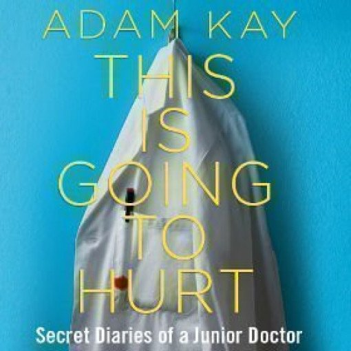 Adam Kay - This is Going to Hurt (Secret Diaries of a Junior Doctor)